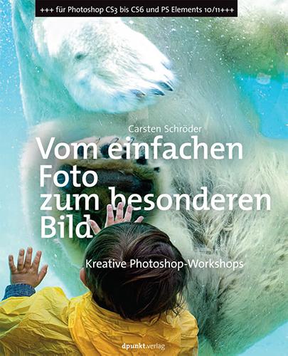 Vom einfachen Foto zum besonderen Bild Buch - Carsten Schröder